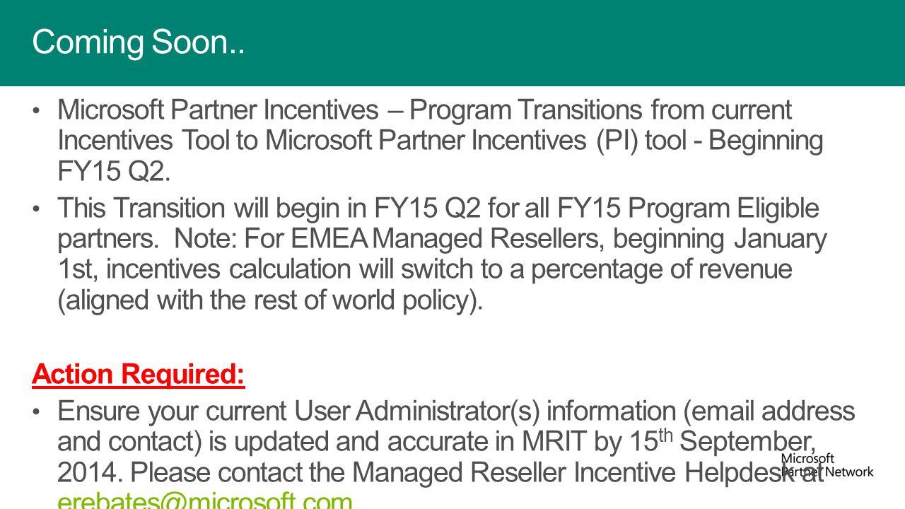 Microsoft Partner Incentives – Program Transitions from current Incentives Tool to Microsoft Partner Incentives (PI) tool - Beginning FY15 Q2. This Tr