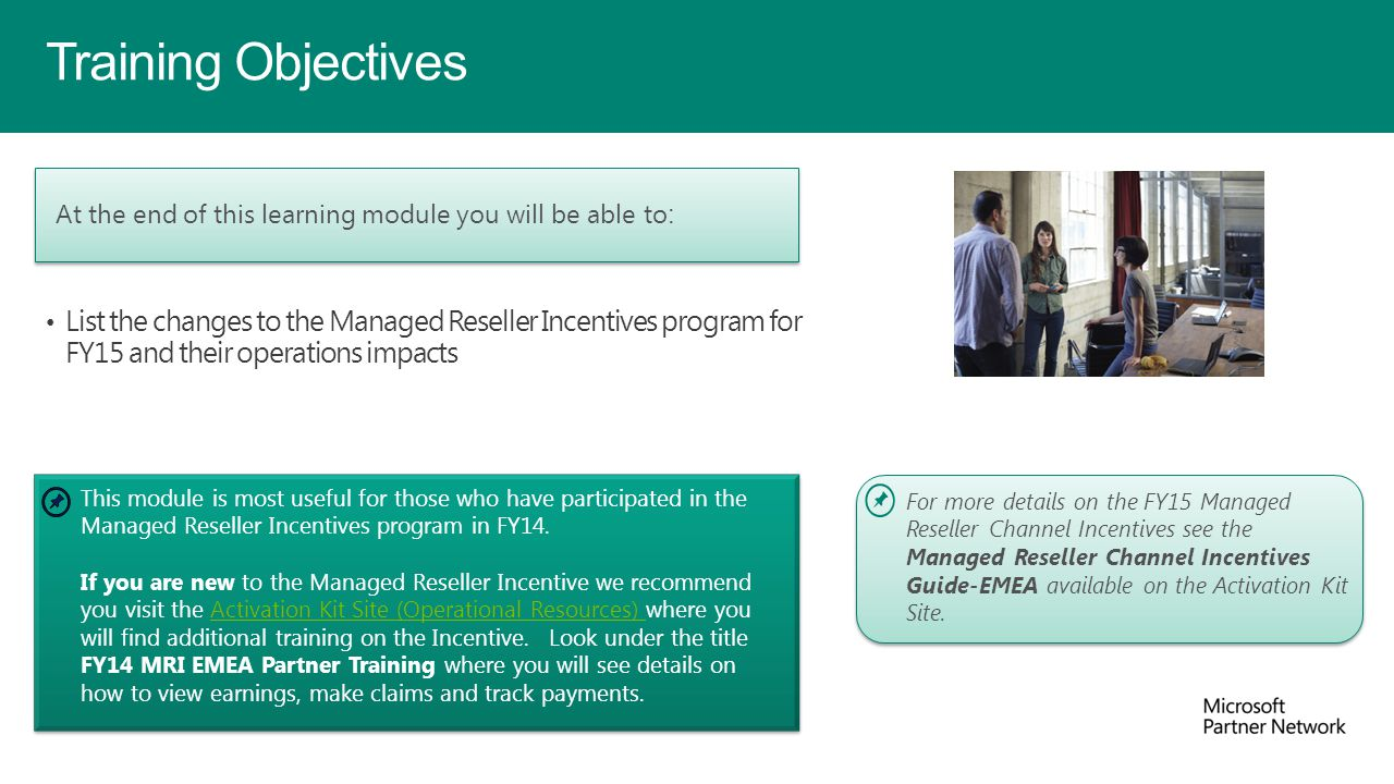 List the changes to the Managed Reseller Incentives program for FY15 and their operations impacts Training Objectives For more details see For more de