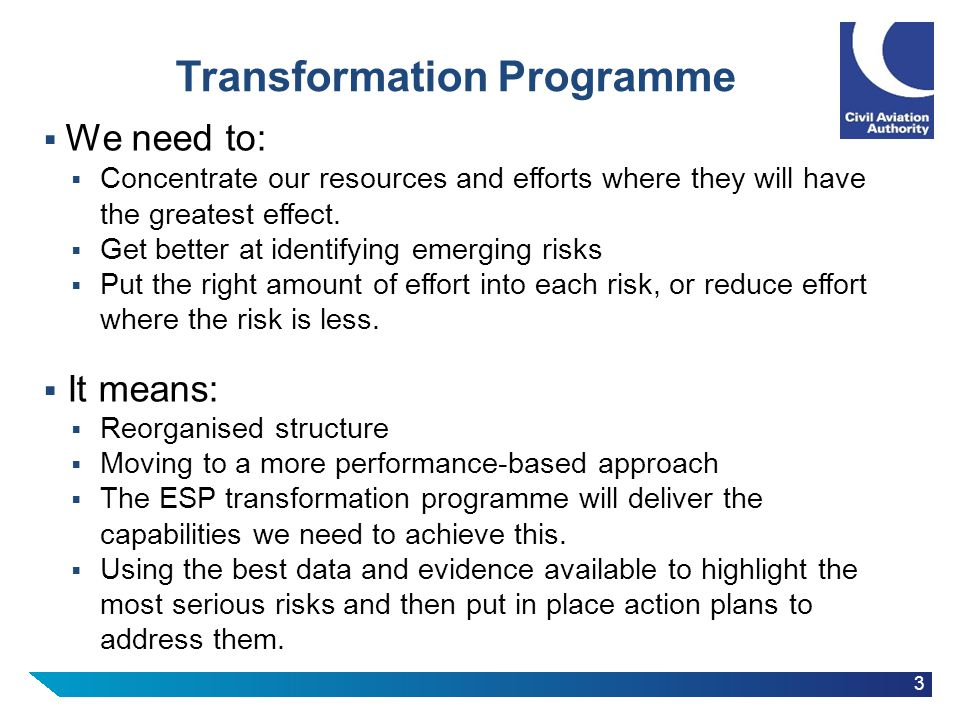 3 Transformation Programme  We need to:  Concentrate our resources and efforts where they will have the greatest effect.