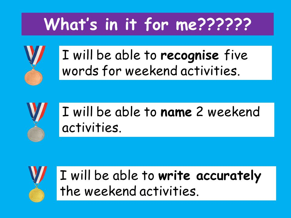 I will be able to recognise five words for weekend activities.