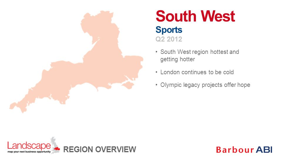 South West region hottest and getting hotter London continues to be cold Olympic legacy projects offer hope South West Sports Q2 2012 REGION OVERVIEW