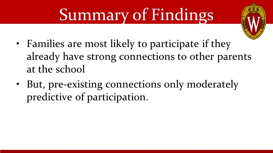 Families are most likely to participate if they already have strong connections to other parents at the school But, pre-existing connections only moderately predictive of participation.