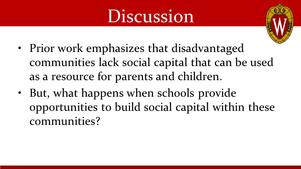 Discussion Prior work emphasizes that disadvantaged communities lack social capital that can be used as a resource for parents and children.