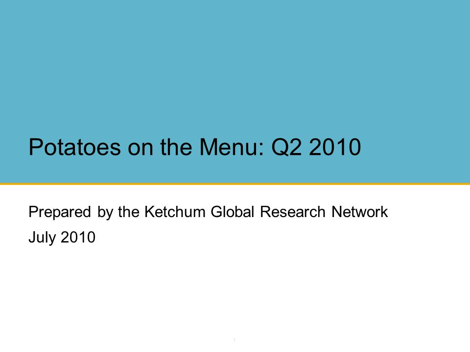 1 Potatoes on the Menu: Q2 2010 Prepared by the Ketchum Global Research Network July 2010