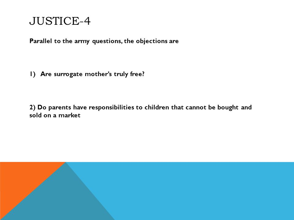 JUSTICE-4 Parallel to the army questions, the objections are 1)Are surrogate mother's truly free.