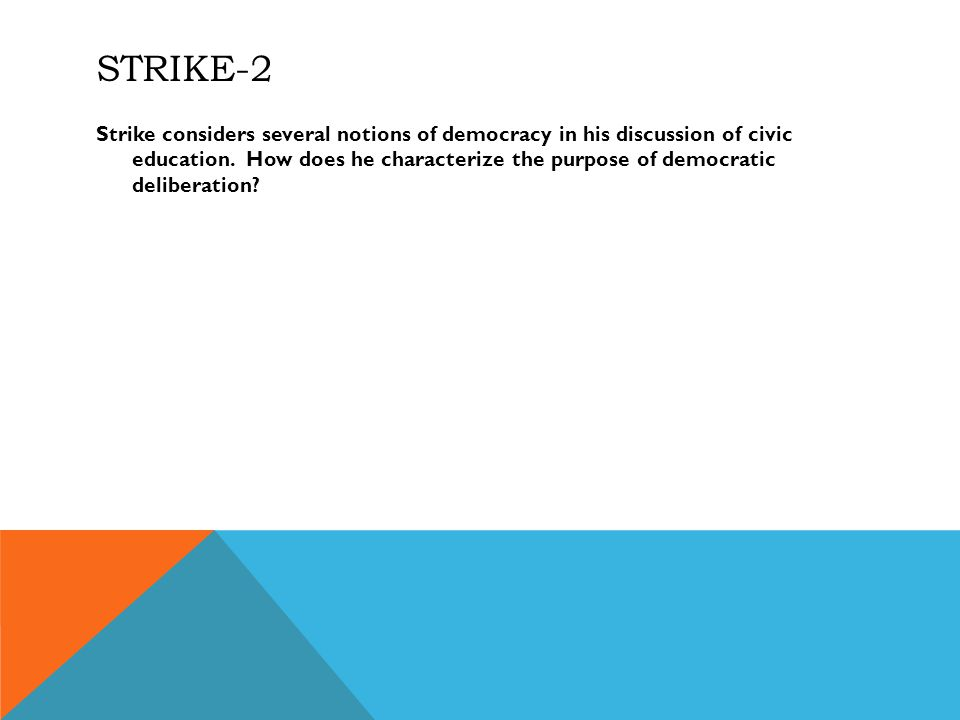 STRIKE-2 Strike considers several notions of democracy in his discussion of civic education.
