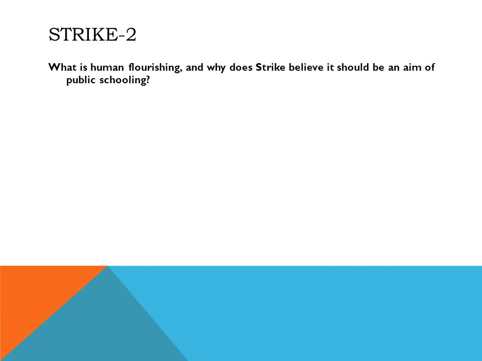 STRIKE-2 What is human flourishing, and why does Strike believe it should be an aim of public schooling