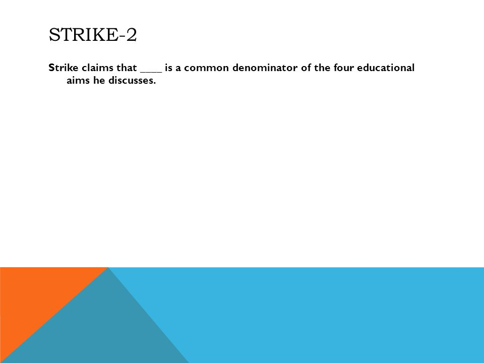STRIKE-2 Strike claims that ____ is a common denominator of the four educational aims he discusses.