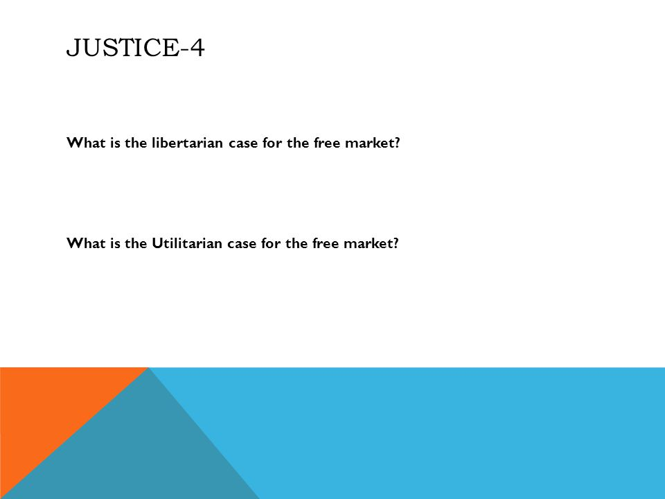 JUSTICE-4 What is the libertarian case for the free market.