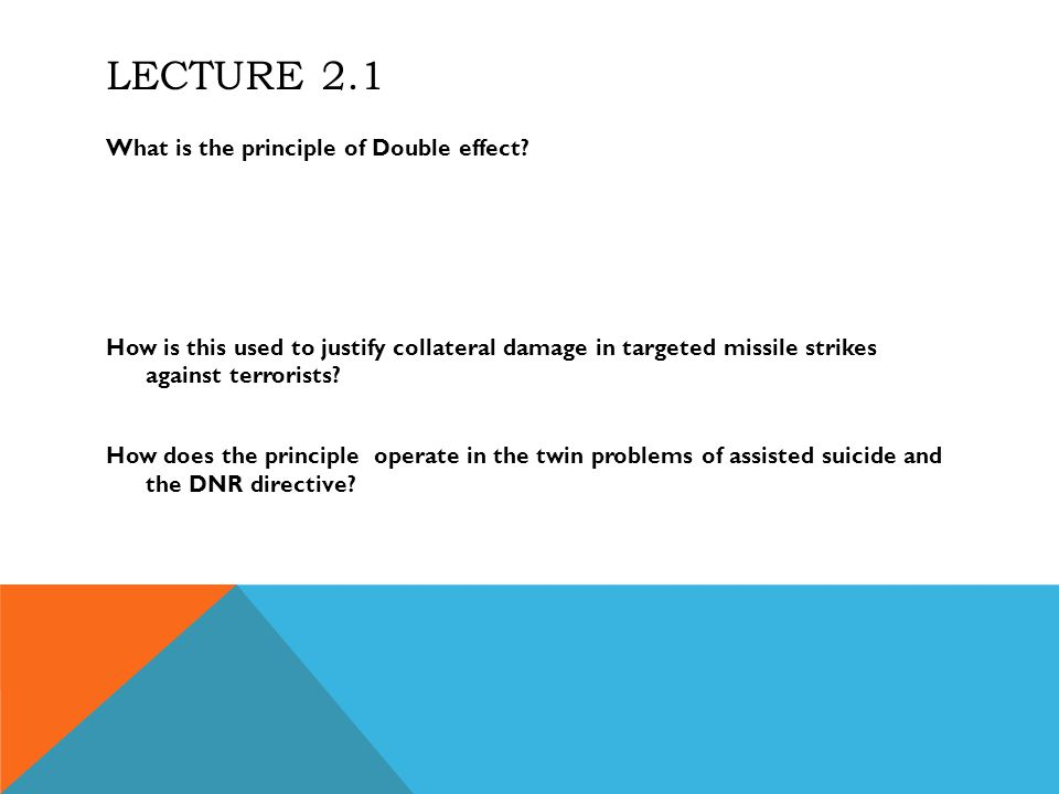 LECTURE 2.1 What is the principle of Double effect.