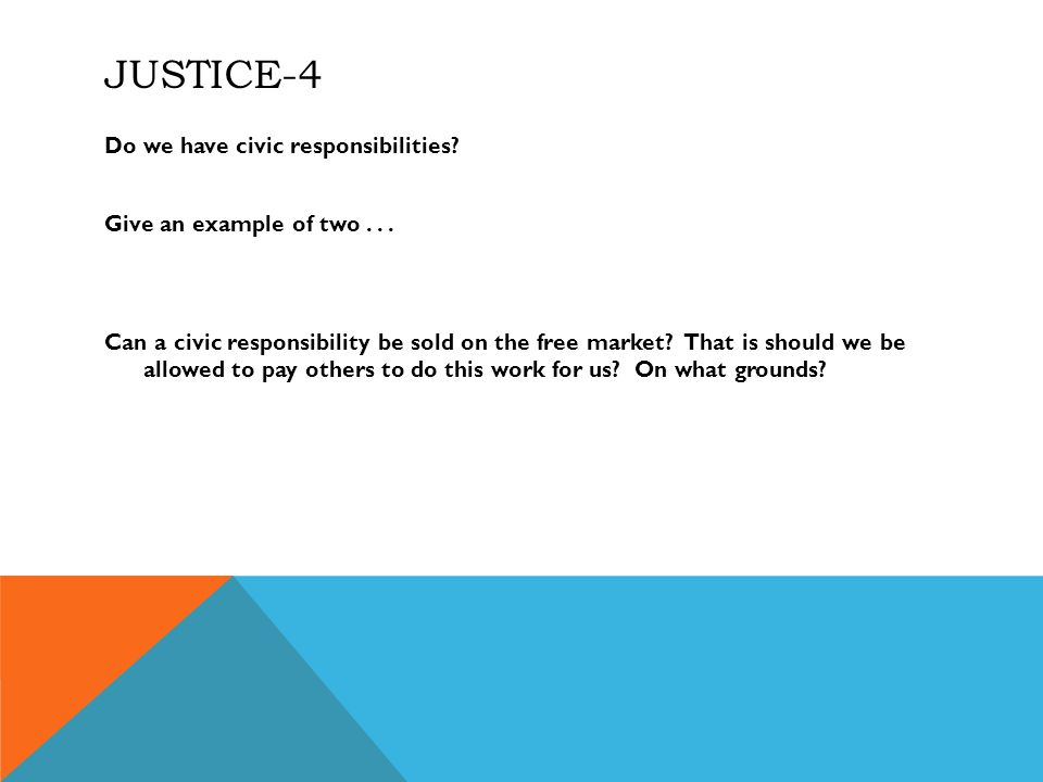 JUSTICE-4 Do we have civic responsibilities. Give an example of two...