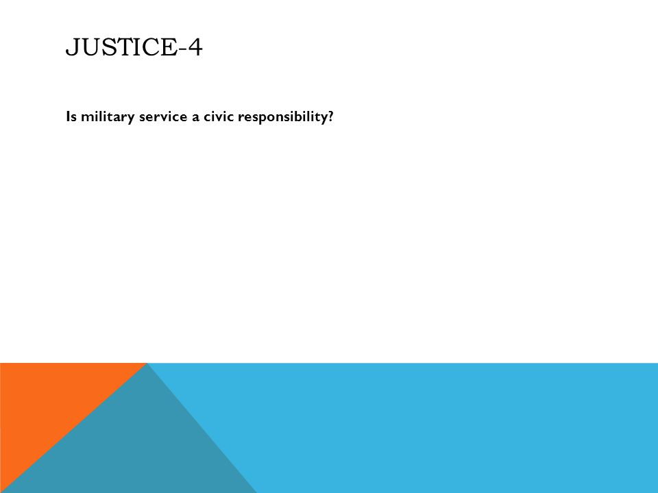 JUSTICE-4 Is military service a civic responsibility