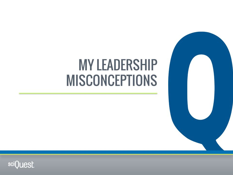 MY LEADERSHIP MISCONCEPTIONS