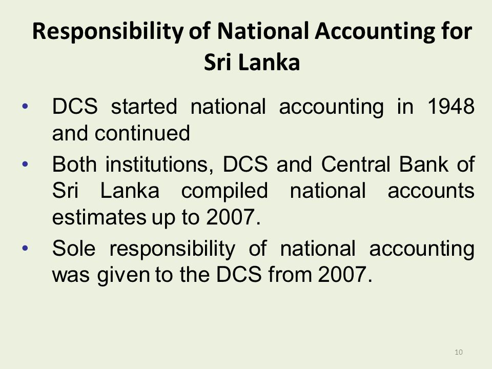 DCS started national accounting in 1948 and continued Both institutions, DCS and Central Bank of Sri Lanka compiled national accounts estimates up to