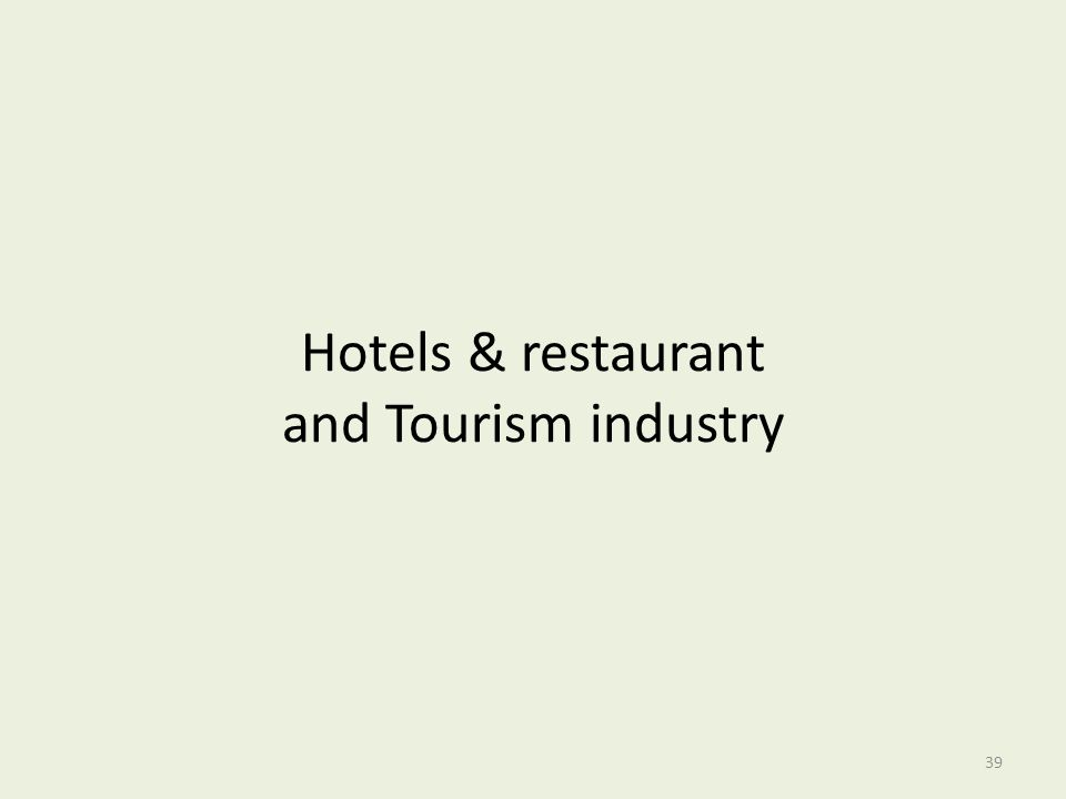 Hotels & restaurant and Tourism industry 39