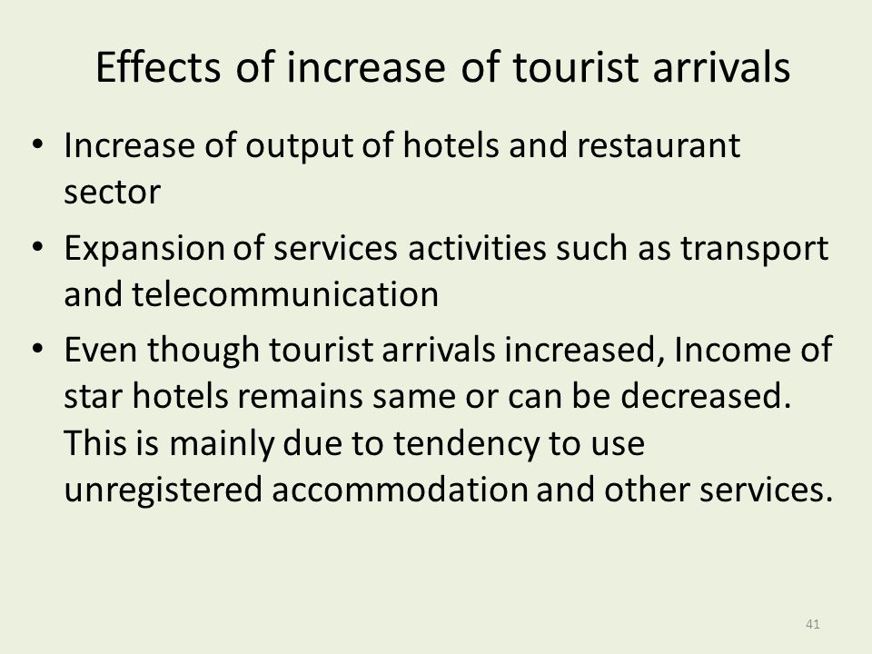 Effects of increase of tourist arrivals Increase of output of hotels and restaurant sector Expansion of services activities such as transport and tele