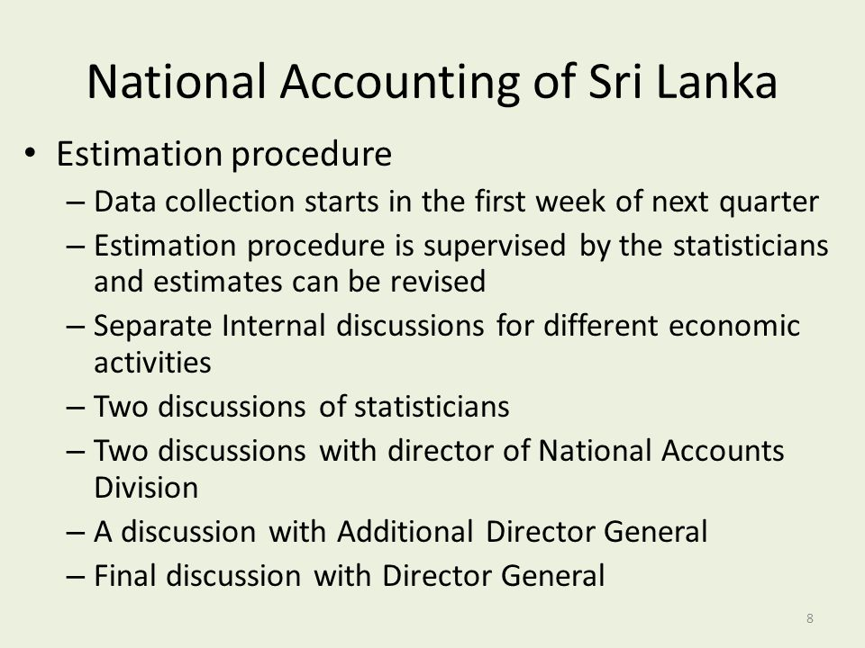 National Accounting of Sri Lanka Estimation procedure – Data collection starts in the first week of next quarter – Estimation procedure is supervised
