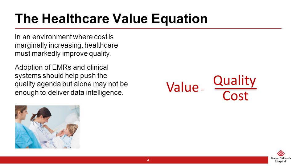 The Healthcare Value Equation In an environment where cost is marginally increasing, healthcare must markedly improve quality.
