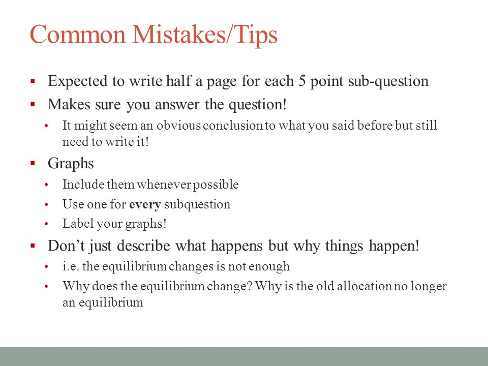 Common Mistakes/Tips II  Make sure your writing is legible  Try to use more technical language It will shorten your answers and give you more points E.g.