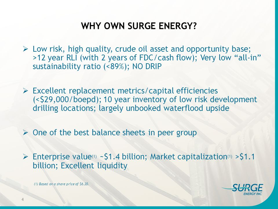 "WHY OWN SURGE ENERGY?  Low risk, high quality, crude oil asset and opportunity base; >12 year RLI (with 2 years of FDC/cash flow); Very low ""all-in"""