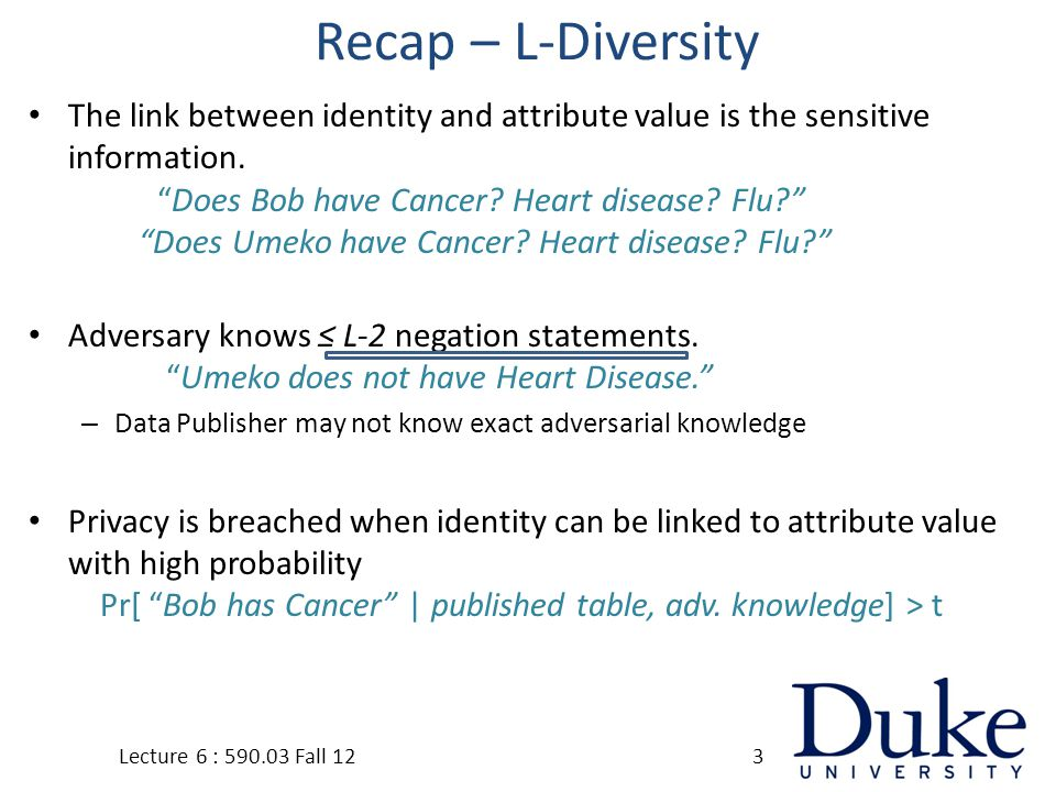 Recap – L-Diversity The link between identity and attribute value is the sensitive information.