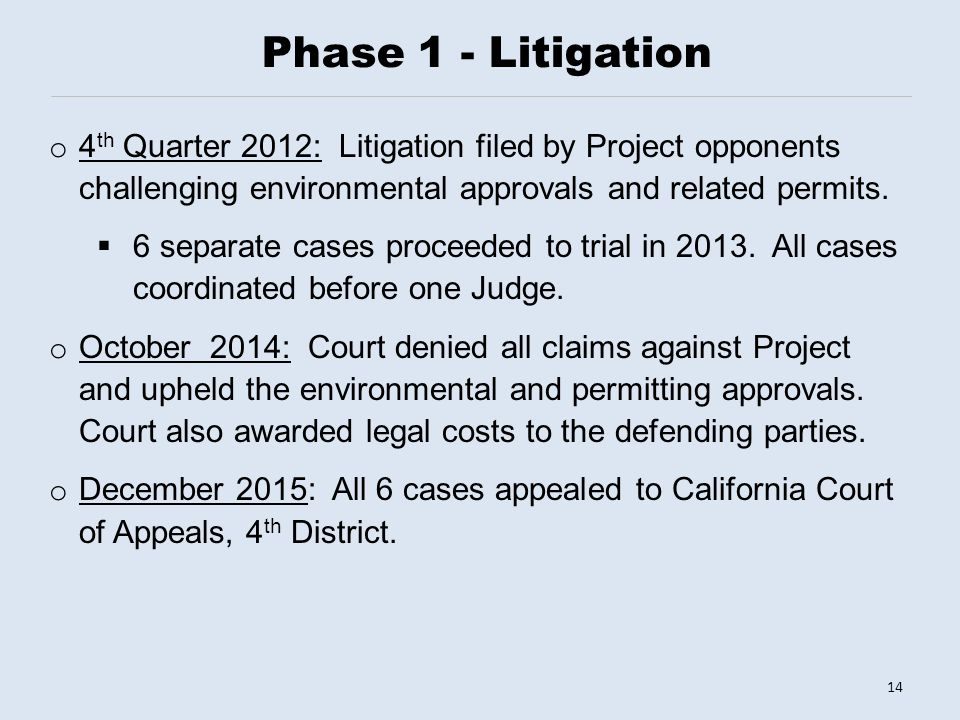 Phase 1 - Litigation o 4 th Quarter 2012: Litigation filed by Project opponents challenging environmental approvals and related permits.