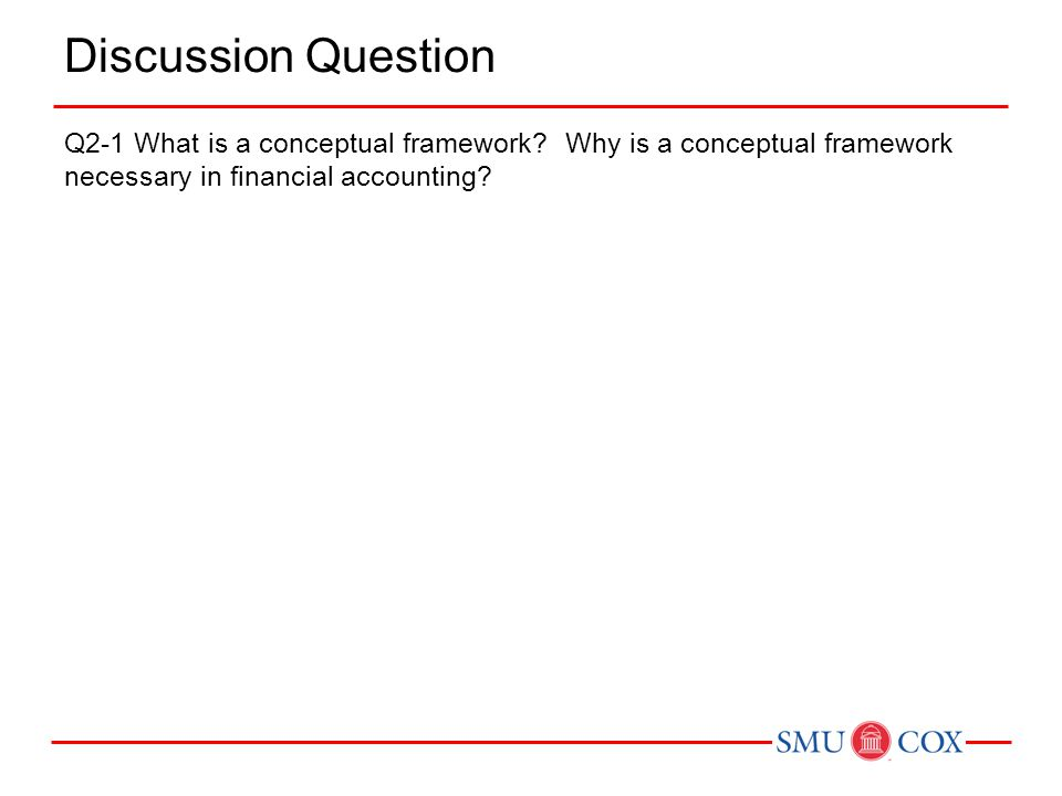 Discussion Question Q2-1 What is a conceptual framework.