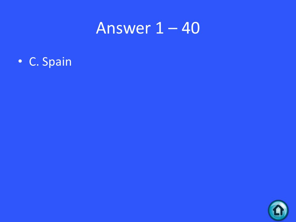 Answer 1 – 40 C. Spain