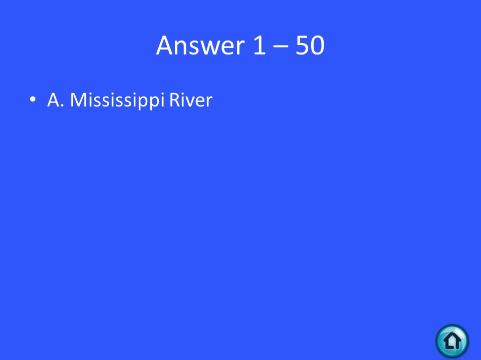 Answer 1 – 50 A. Mississippi River