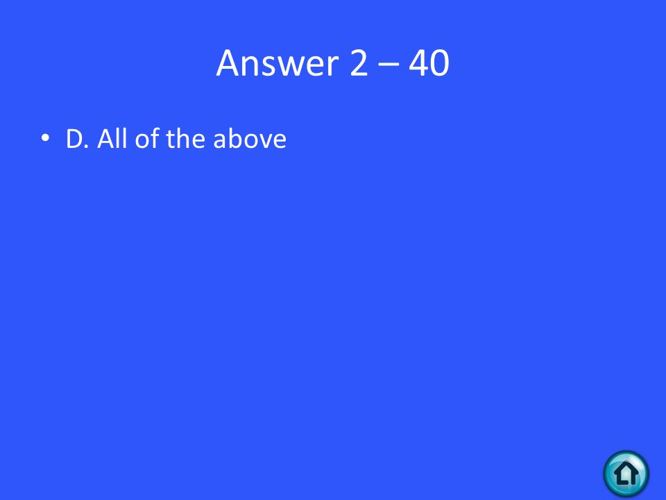 Answer 2 – 40 D. All of the above