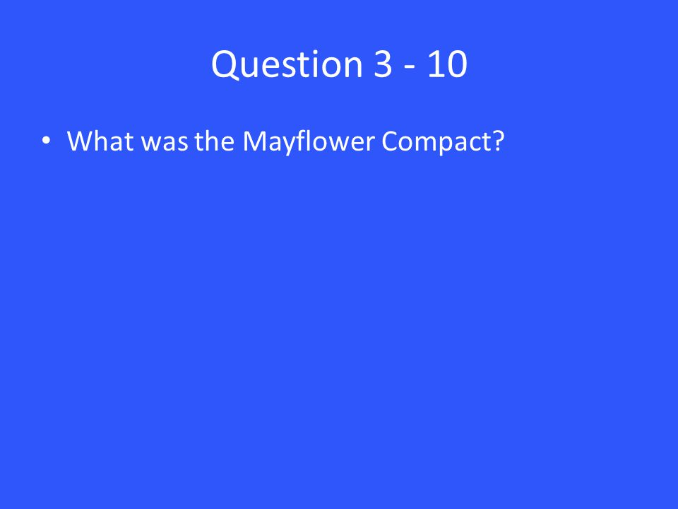 Question 3 - 10 What was the Mayflower Compact