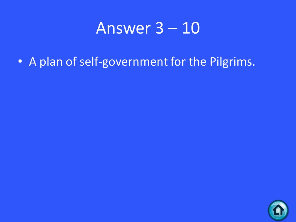 Answer 3 – 10 A plan of self-government for the Pilgrims.