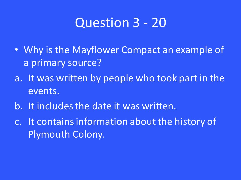 Question 3 - 20 Why is the Mayflower Compact an example of a primary source.