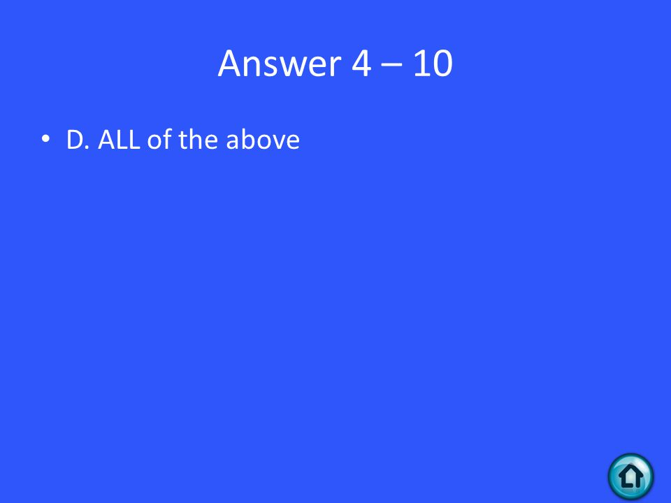 Answer 4 – 10 D. ALL of the above