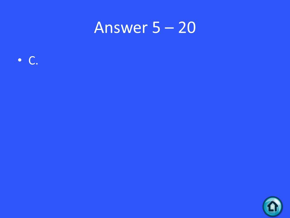 Answer 5 – 20 C.