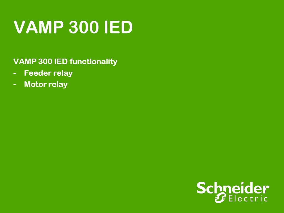 VAMP 300 IED VAMP 300 IED functionality -Feeder relay -Motor relay