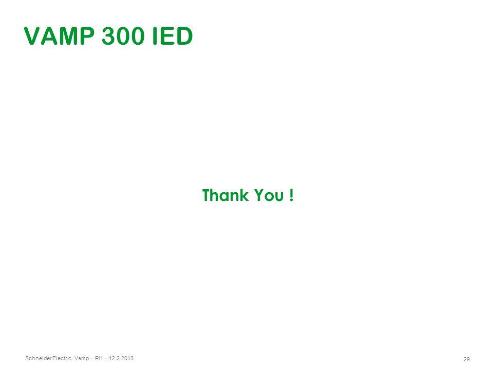 Schneider Electric 29 - Vamp – PH – 12.2.2013 Thank You ! VAMP 300 IED