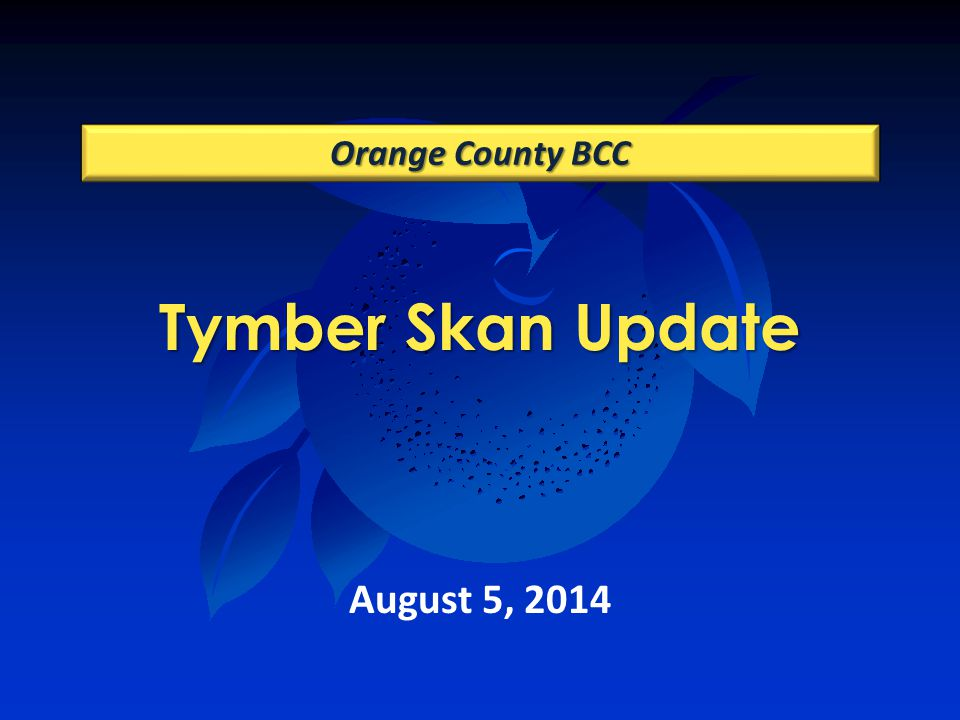 Tymber Skan Update Orange County BCC August 5, 2014