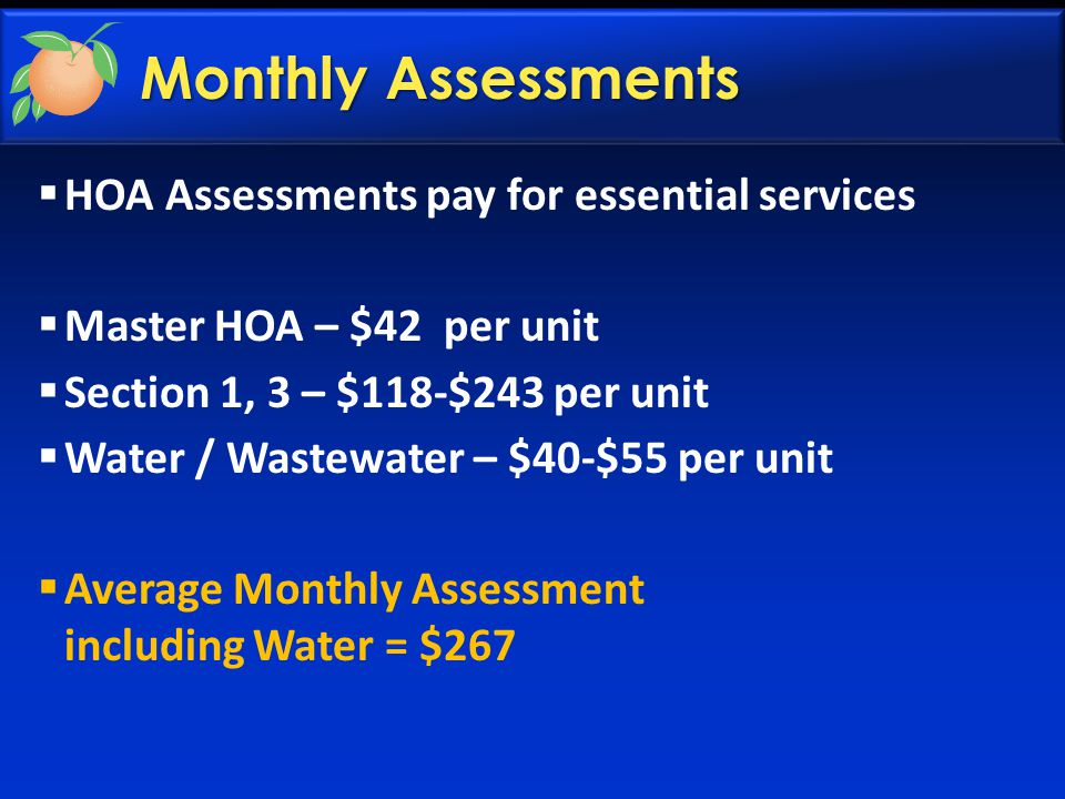 Monthly Assessments  HOA Assessments pay for essential services  Master HOA – $42 per unit  Section 1, 3 – $118-$243 per unit  Water / Wastewater