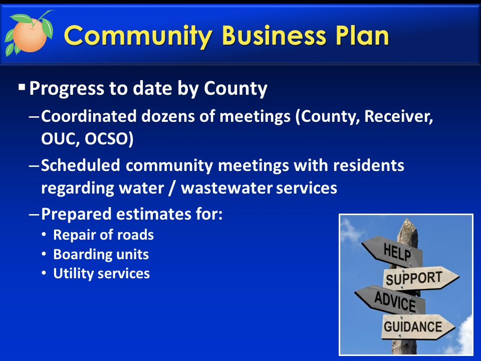 Community Business Plan  Progress to date by County – Coordinated dozens of meetings (County, Receiver, OUC, OCSO) – Scheduled community meetings wit
