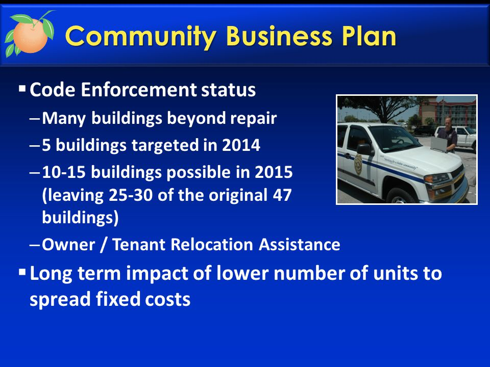 Community Business Plan  Code Enforcement status – Many buildings beyond repair – 5 buildings targeted in 2014 – 10-15 buildings possible in 2015 (le