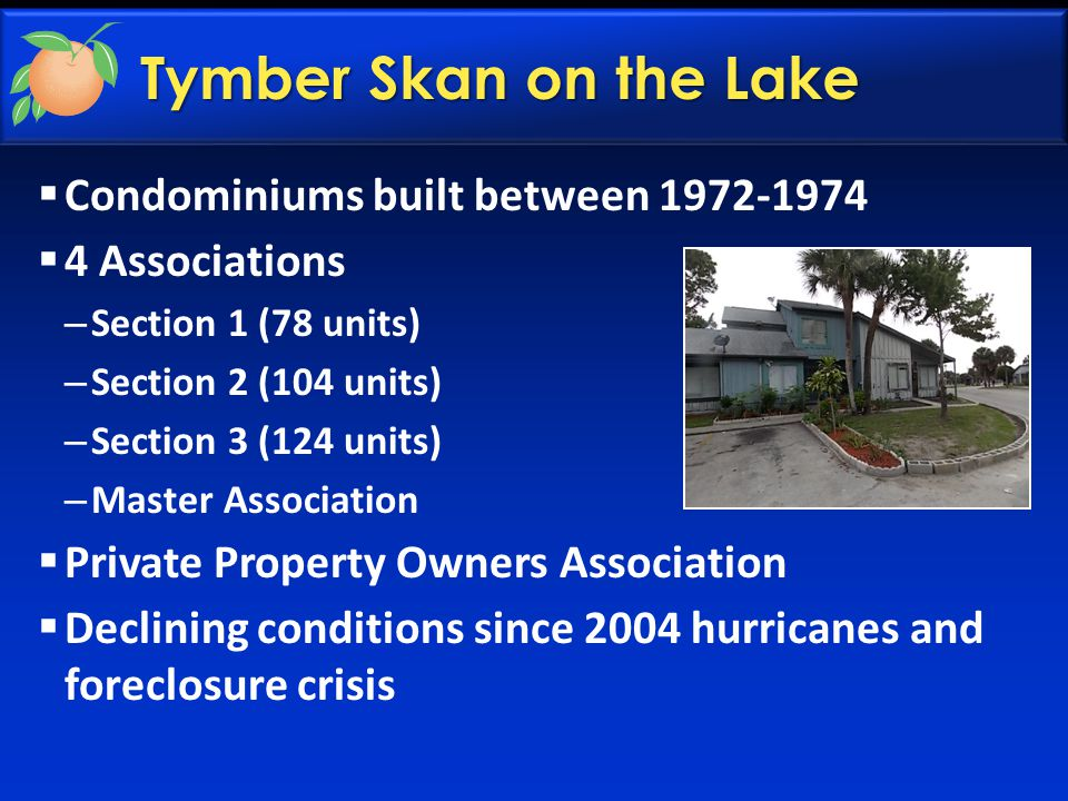 Tymber Skan on the Lake  Condominiums built between 1972-1974  4 Associations – Section 1 (78 units) – Section 2 (104 units) – Section 3 (124 units)