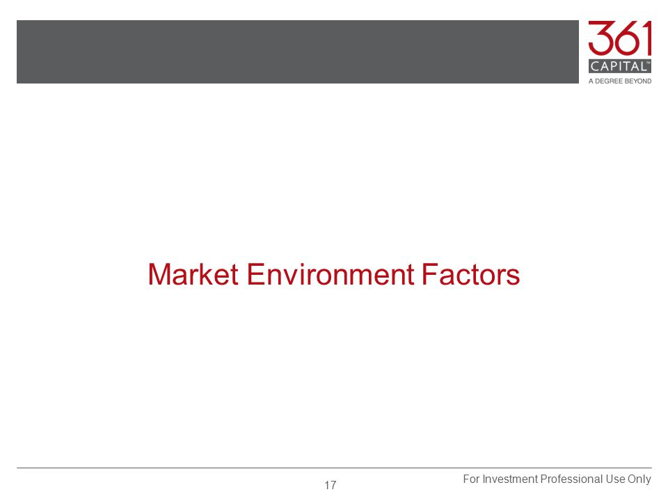 Market Environment Factors For Investment Professional Use Only 17