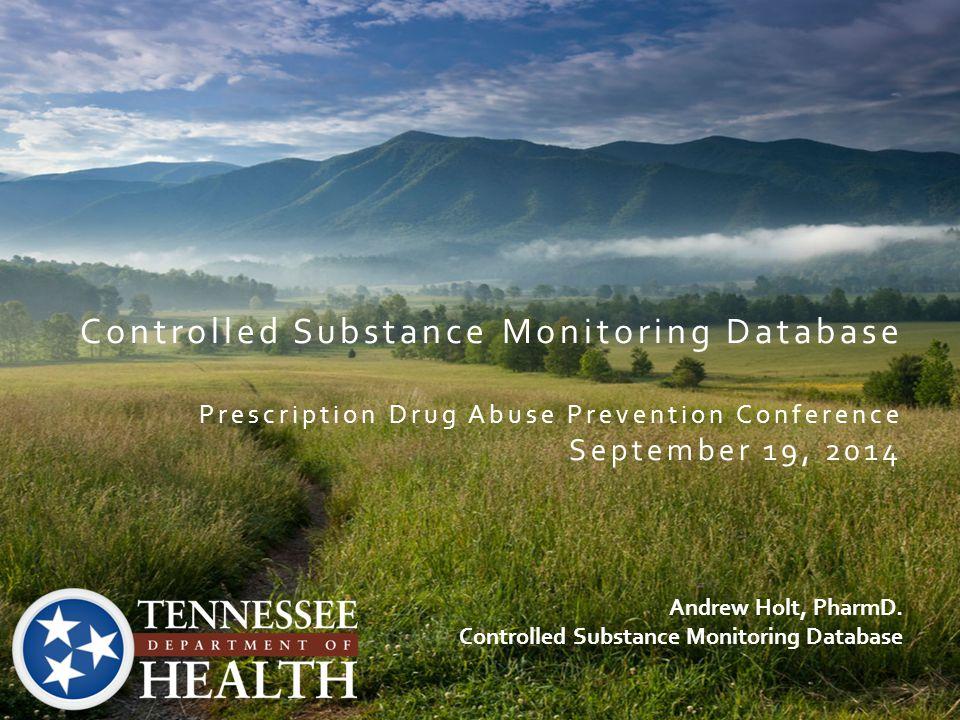 Controlled Substance Monitoring Database Prescription Drug Abuse Prevention Conference September 19, 2014 Andrew Holt, PharmD. Controlled Substance Mo