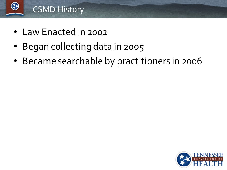 CSMD History Law Enacted in 2002 Began collecting data in 2005 Became searchable by practitioners in 2006