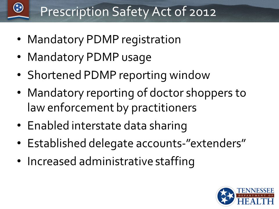 Prescription Safety Act of 2012 Mandatory PDMP registration Mandatory PDMP usage Shortened PDMP reporting window Mandatory reporting of doctor shopper