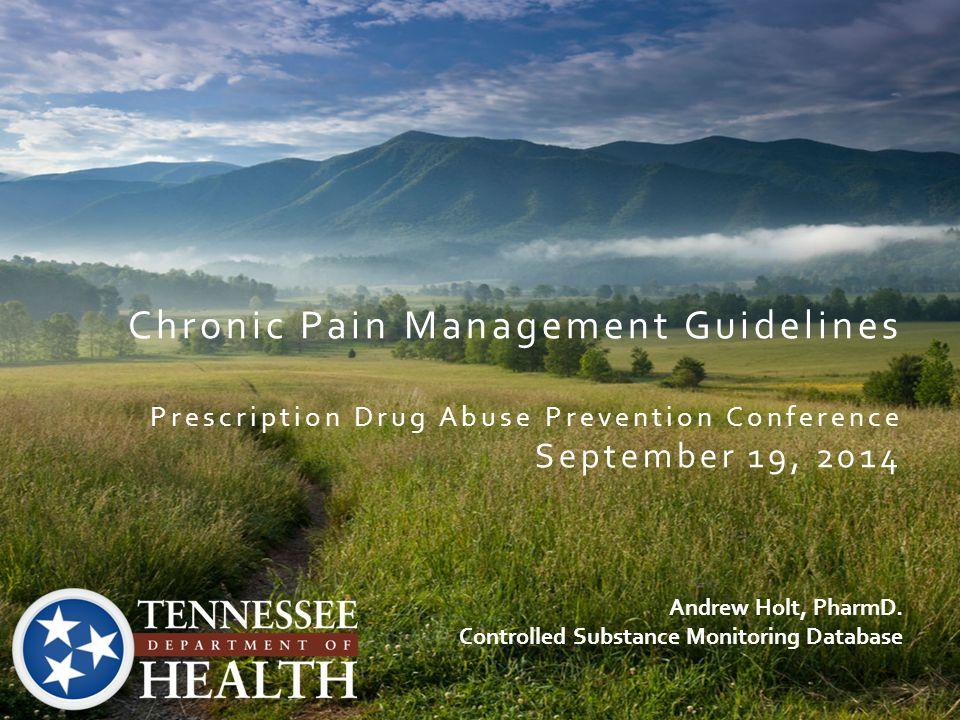 Chronic Pain Management Guidelines Prescription Drug Abuse Prevention Conference September 19, 2014 Andrew Holt, PharmD. Controlled Substance Monitori