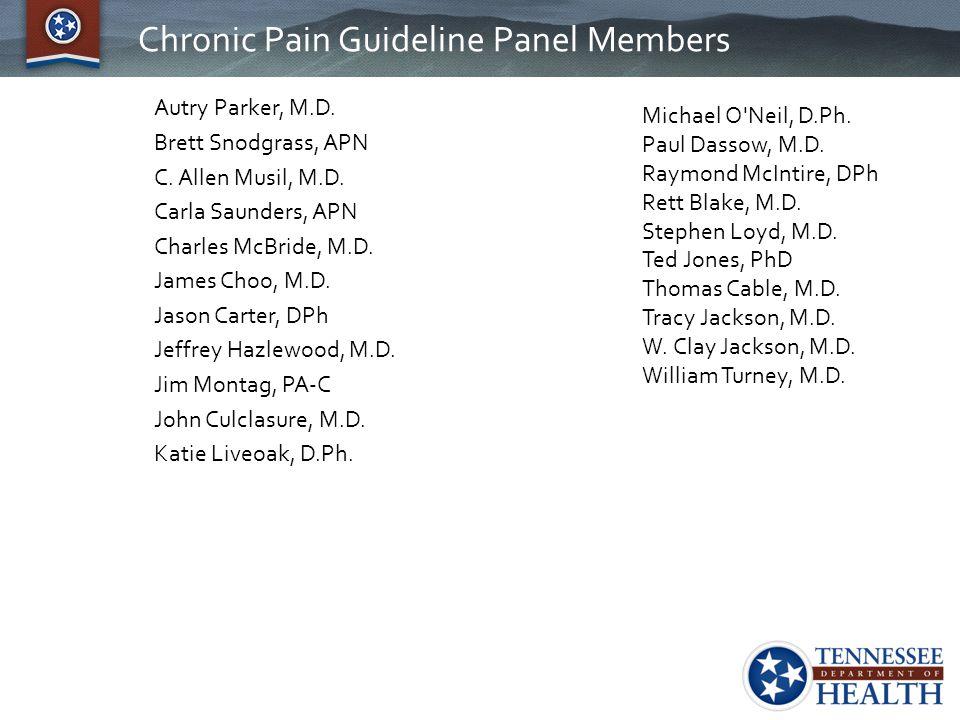 Chronic Pain Guideline Panel Members Autry Parker, M.D. Brett Snodgrass, APN C. Allen Musil, M.D. Carla Saunders, APN Charles McBride, M.D. James Choo