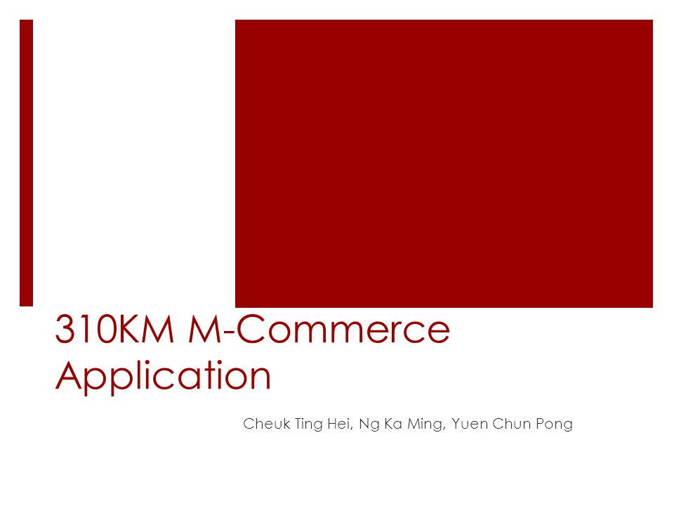 310KM M-Commerce Application Cheuk Ting Hei, Ng Ka Ming, Yuen Chun Pong