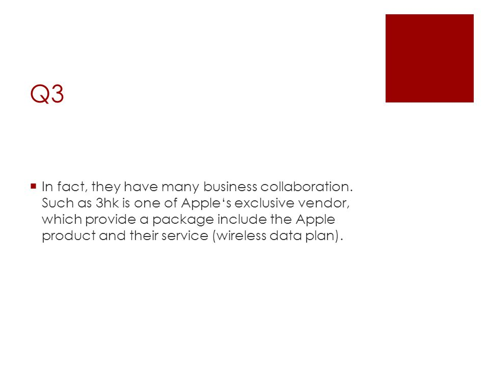 Q3  In fact, they have many business collaboration.
